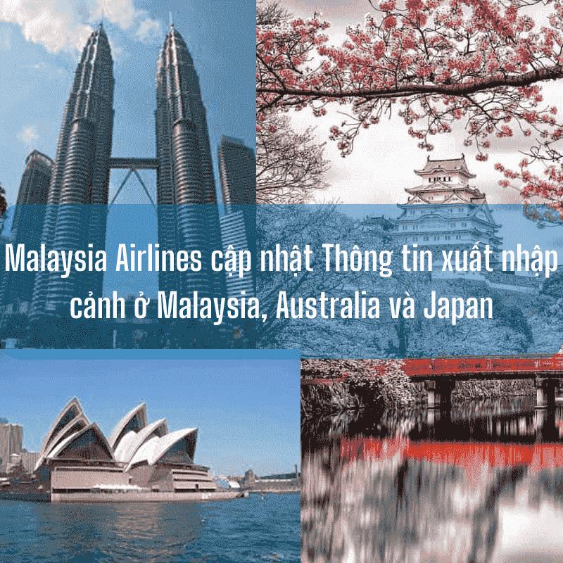 Malaysia Airlines cập nhật Thông tin xuất nhập cảnh ở một số Quốc gia