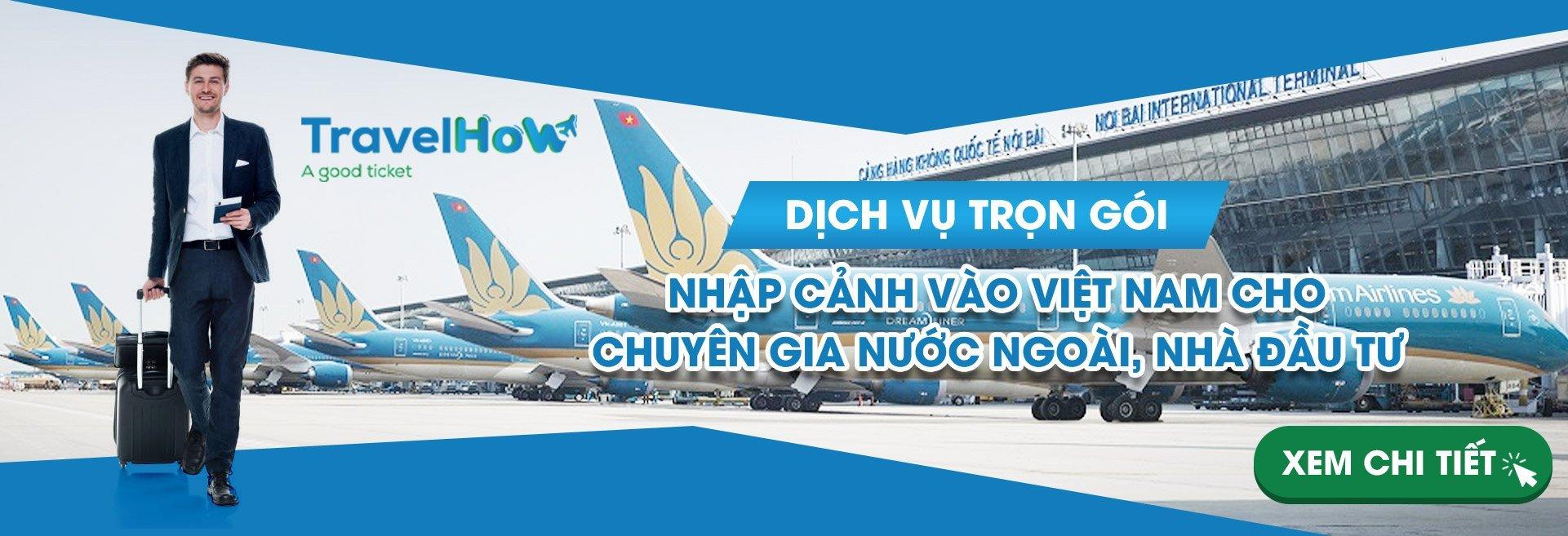 Dịch vụ trọn gói nhập cảnh vào Việt Nam cho Chuyên gia nước ngoài, nhà đầu tư