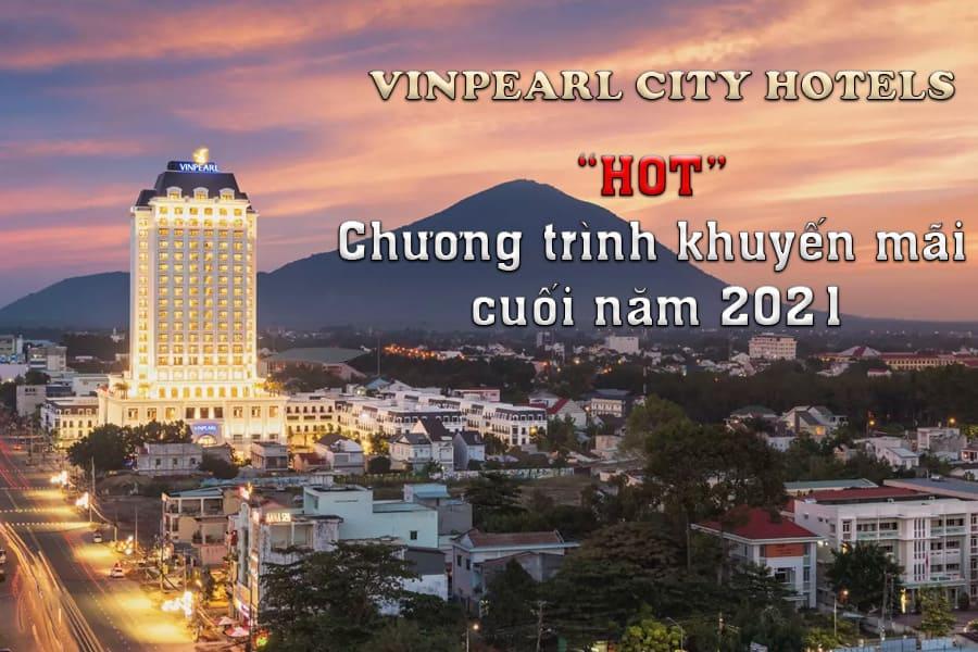"""""""HOT"""" Chương trình khuyến mãi cuối năm 2021 - Vinpearl City Hotels"""